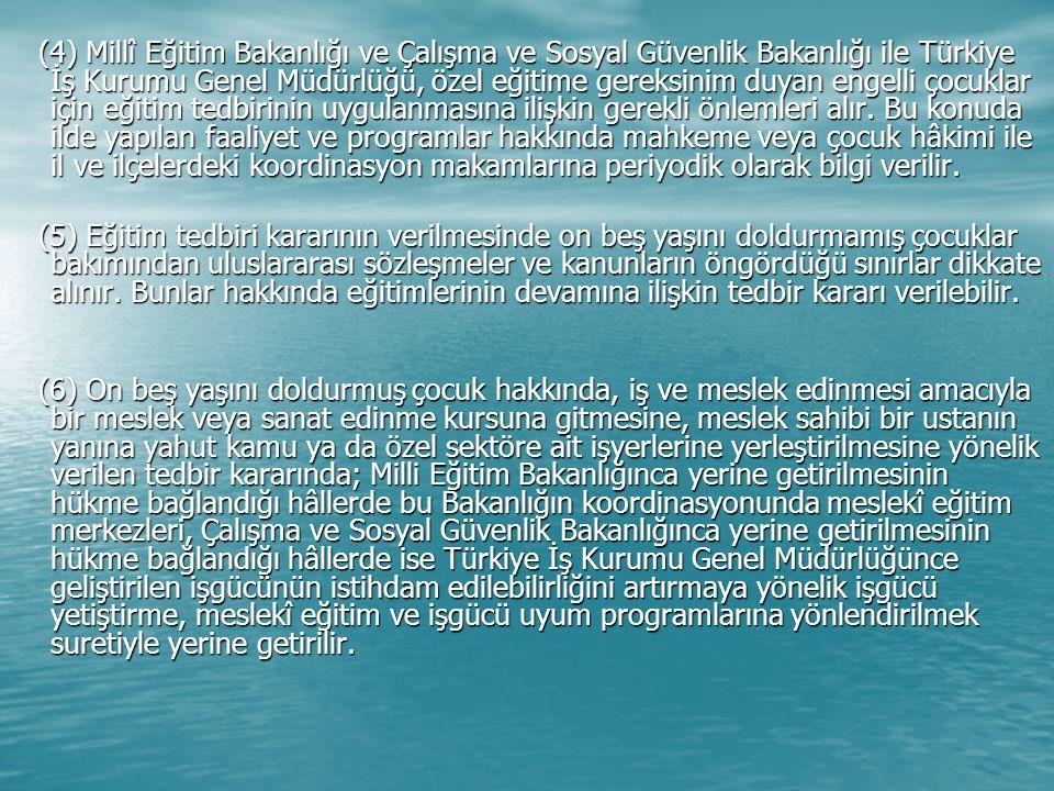 Bu eğitim programlarına erişimde güçlük yaşanıyorsa, tedbir kararı verilen çocuğun Türkiye İş Kurumuna Genel Müdürlüğüne müracaatı sonrasında vasıflarına uygun işçi arayan özel işyerleri ile bağlantısı sağlanır.