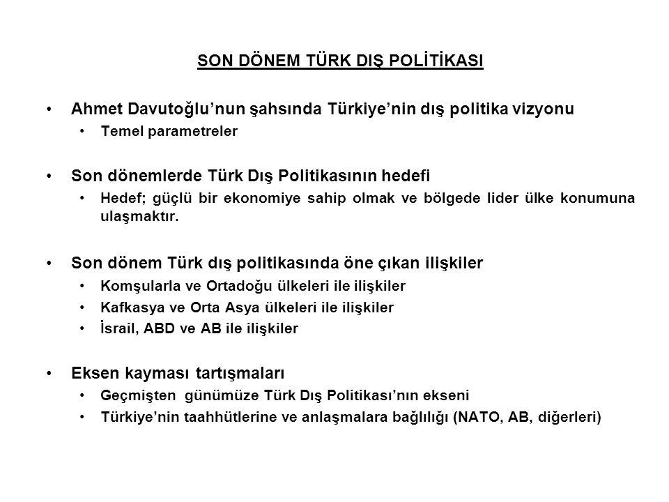 SON DÖNEM TÜRK DIŞ POLİTİKASI Ahmet Davutoğlu'nun şahsında Türkiye'nin dış politika vizyonu Temel parametreler Son dönemlerde Türk Dış Politikasının h