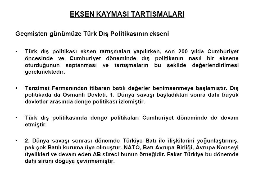 Geçmişten günümüze Türk Dış Politikasının ekseni Türk dış politikası eksen tartışmaları yapılırken, son 200 yılda Cumhuriyet öncesinde ve Cumhuriyet d