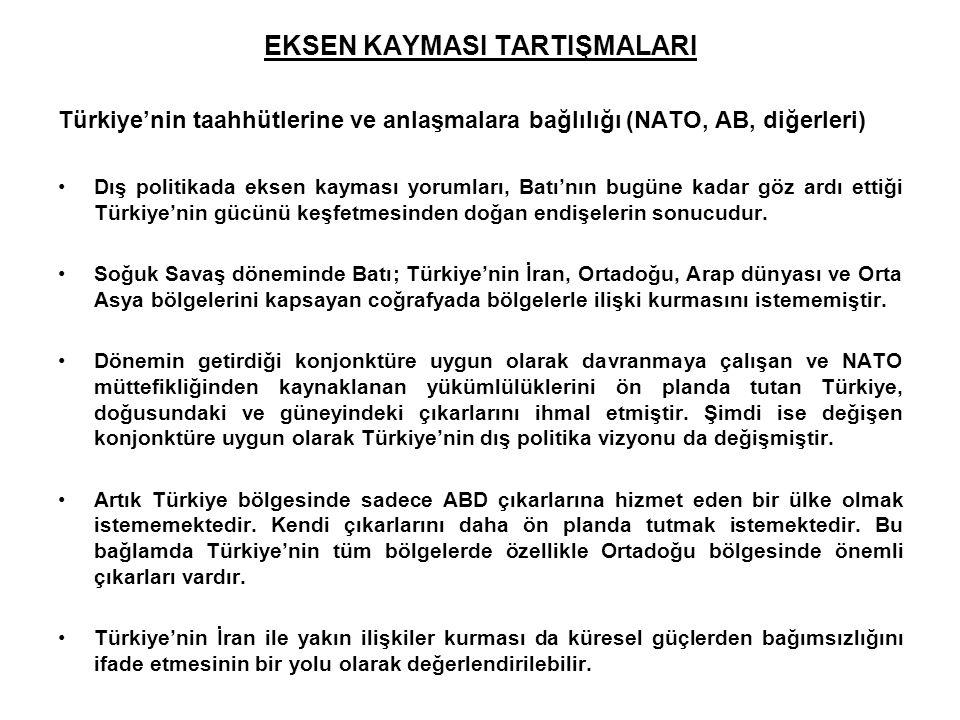 EKSEN KAYMASI TARTIŞMALARI Türkiye'nin taahhütlerine ve anlaşmalara bağlılığı (NATO, AB, diğerleri) Dış politikada eksen kayması yorumları, Batı'nın b