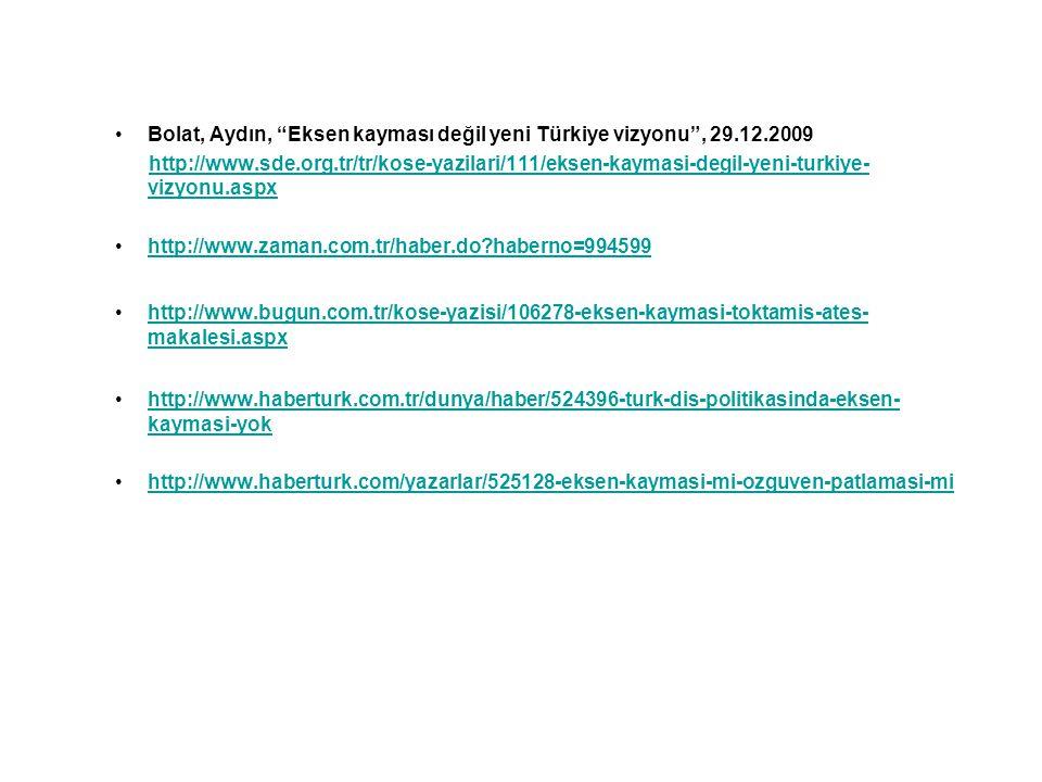 """Bolat, Aydın, """"Eksen kayması değil yeni Türkiye vizyonu"""", 29.12.2009 http://www.sde.org.tr/tr/kose-yazilari/111/eksen-kaymasi-degil-yeni-turkiye- vizy"""