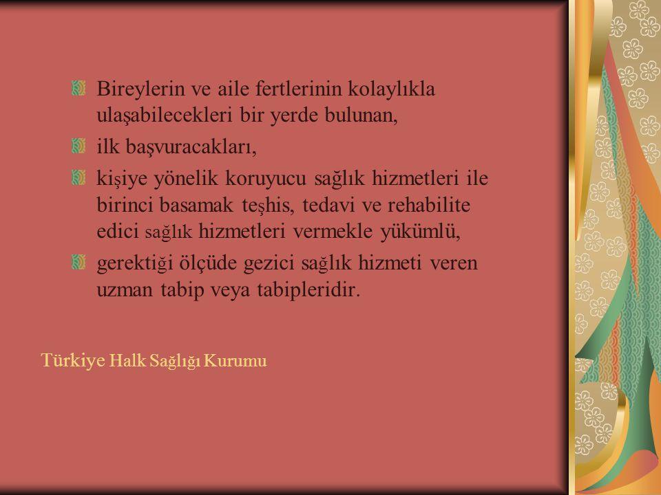 Türkiye Halk Sa ğ lı ğ ı Kurumu Bireylerin ve aile fertlerinin kolaylıkla ulaşabilecekleri bir yerde bulunan, ilk başvuracakları, ki ş iye yönelik kor