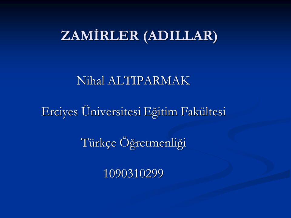 Zamirler Zamir : İsim olmadıkları halde cümlede isimlerin yerine kullanılabilen, isimlerin yerini tutan ve isimlerin tüm işlevlerini üstlenen kelime ya da eklerdir.