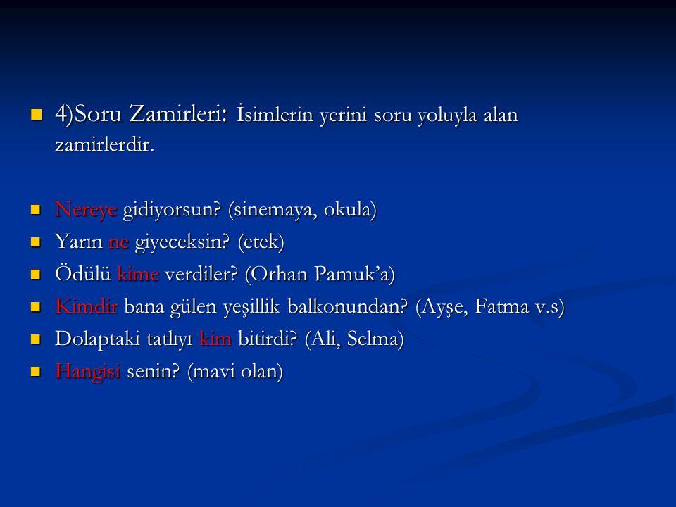 5)İlgi Zamirleri(-ki): Ek halinde olup kendinden önceki sözcüğün yerini tutan zamirlerdir.