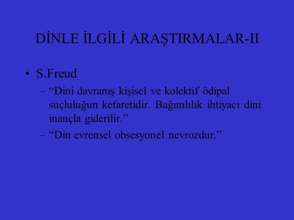 """DİNLE İLGİLİ ARAŞTIRMALAR-II S.Freud –""""Dini davranış kişisel ve kolektif ödipal suçluluğun kefaretidir. Bağımlılık ihtiyacı dini inançla giderilir."""" –"""