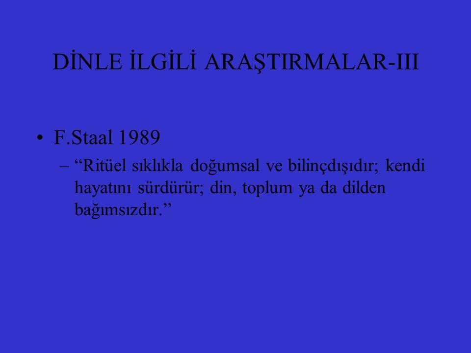 """DİNLE İLGİLİ ARAŞTIRMALAR-III F.Staal 1989 –""""Ritüel sıklıkla doğumsal ve bilinçdışıdır; kendi hayatını sürdürür; din, toplum ya da dilden bağımsızdır."""