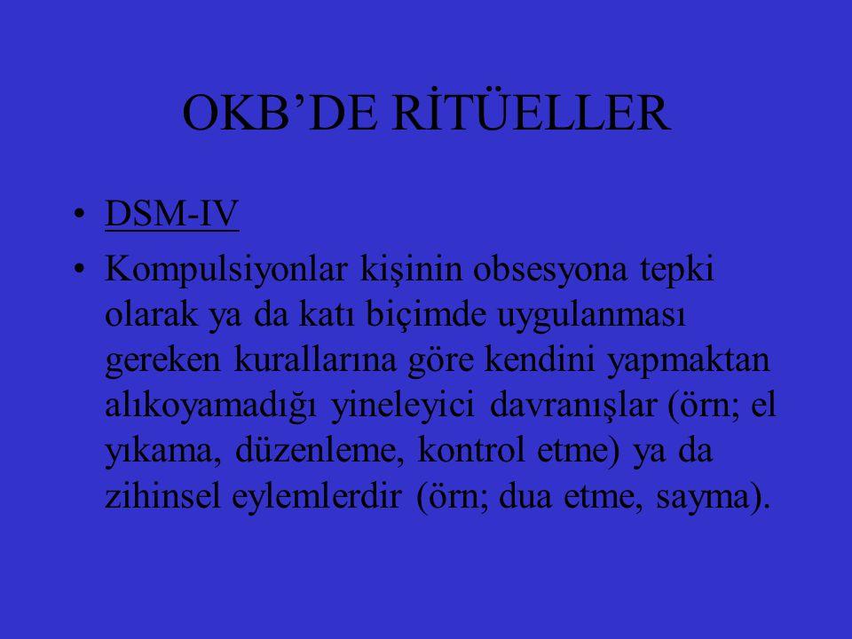 OKB'DE RİTÜELLER DSM-IV Kompulsiyonlar kişinin obsesyona tepki olarak ya da katı biçimde uygulanması gereken kurallarına göre kendini yapmaktan alıkoy