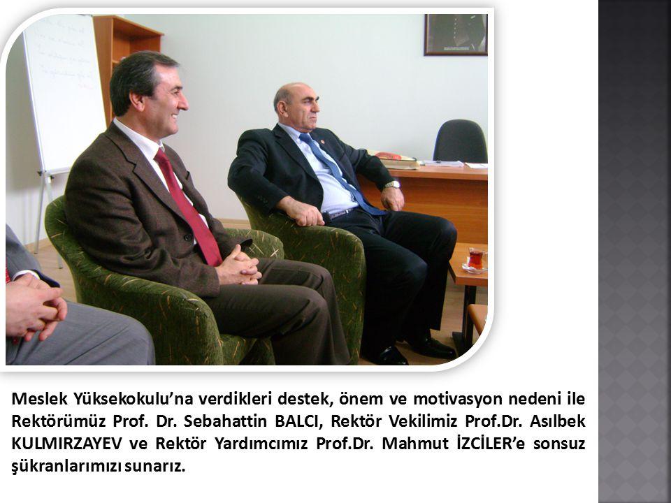 Meslek Yüksekokulu'na verdikleri destek, önem ve motivasyon nedeni ile Rektörümüz Prof. Dr. Sebahattin BALCI, Rektör Vekilimiz Prof.Dr. Asılbek KULMIR