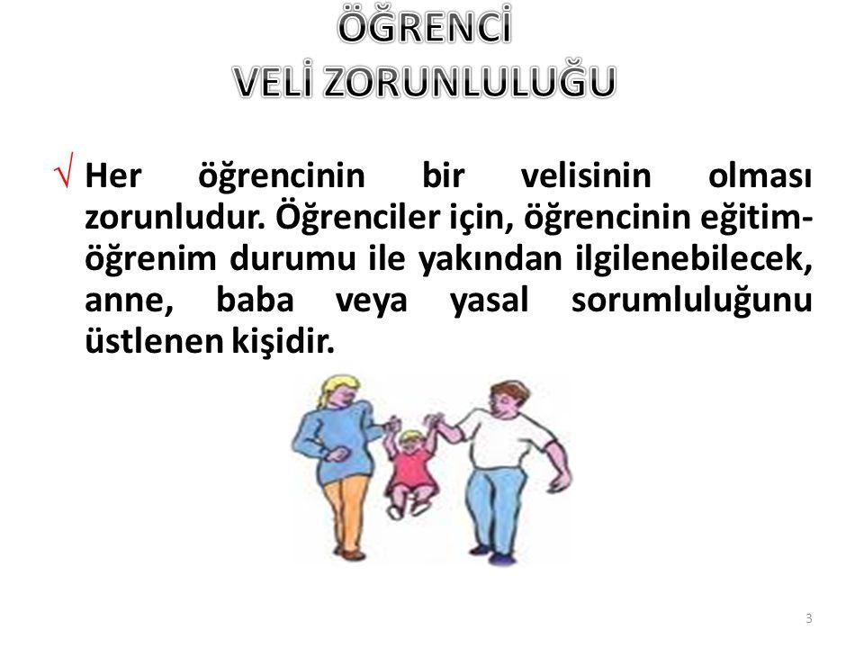3 √ Her öğrencinin bir velisinin olması zorunludur. Öğrenciler için, öğrencinin eğitim- öğrenim durumu ile yakından ilgilenebilecek, anne, baba veya y