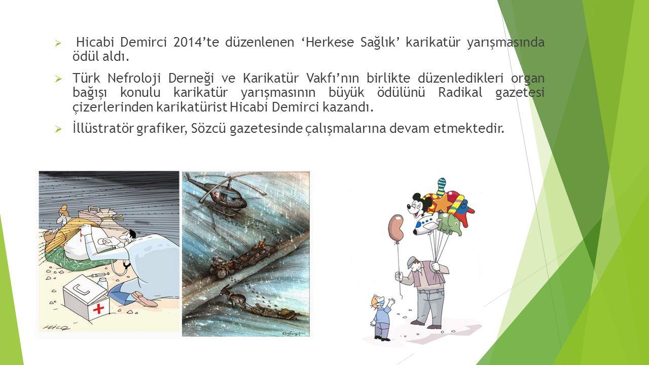  Hicabi Demirci 2014'te düzenlenen 'Herkese Sağlık' karikatür yarışmasında ödül aldı.  Türk Nefroloji Derneği ve Karikatür Vakfı'nın birlikte düzenl