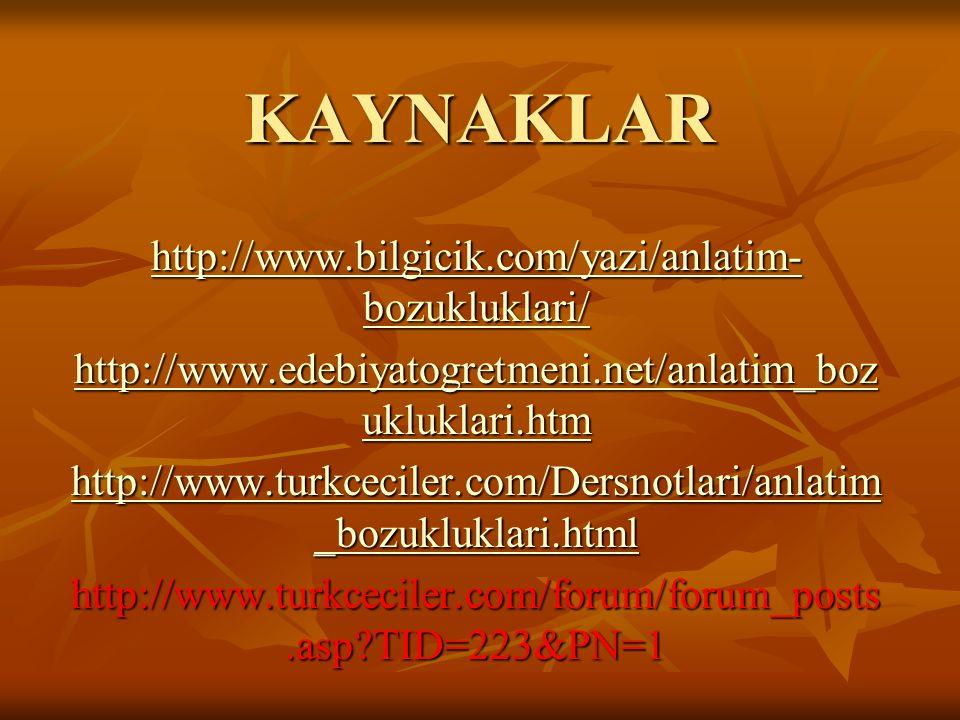 KAYNAKLAR http://www.bilgicik.com/yazi/anlatim- bozukluklari/ http://www.bilgicik.com/yazi/anlatim- bozukluklari/ http://www.edebiyatogretmeni.net/anl