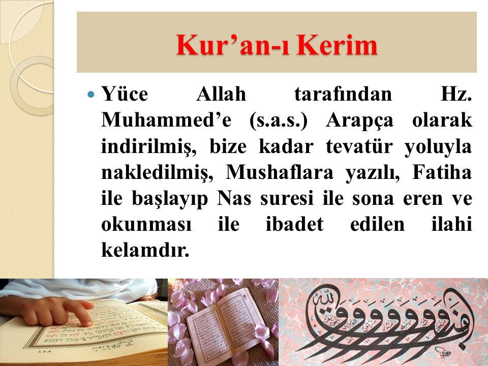 Kur'an-ı Kerim Yüce Allah tarafından Hz. Muhammed'e (s.a.s.) Arapça olarak indirilmiş, bize kadar tevatür yoluyla nakledilmiş, Mushaflara yazılı, Fati