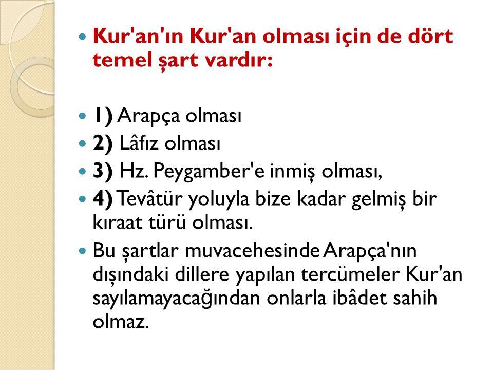 Kur'an'ın Kur'an olması için de dört temel şart vardır: 1) Arapça olması 2) Lâfız olması 3) Hz. Peygamber'e inmiş olması, 4) Tevâtür yoluyla bize kada