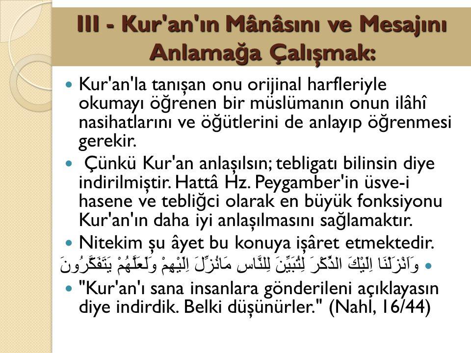 Kur'an'la tanışan onu orijinal harfleriyle okumayı ö ğ renen bir müslümanın onun ilâhî nasihatlarını ve ö ğ ütlerini de anlayıp ö ğ renmesi gerekir. Ç