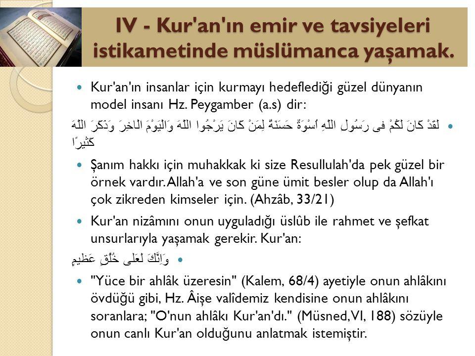 Kur'an'ın insanlar için kurmayı hedefledi ğ i güzel dünyanın model insanı Hz. Peygamber (a.s) dir: لَقَدْ كَانَ لَكُمْ فى رَسُولِ اللّهِ اُسْوَةٌ حَسَ