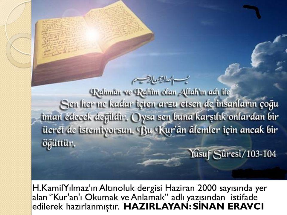 H.KamilYılmaz'ın Altınoluk dergisi Haziran 2000 sayısında yer alan ''Kur'an'ı Okumak ve Anlamak'' adlı yazısından istifade edilerek hazırlanmıştır. HA
