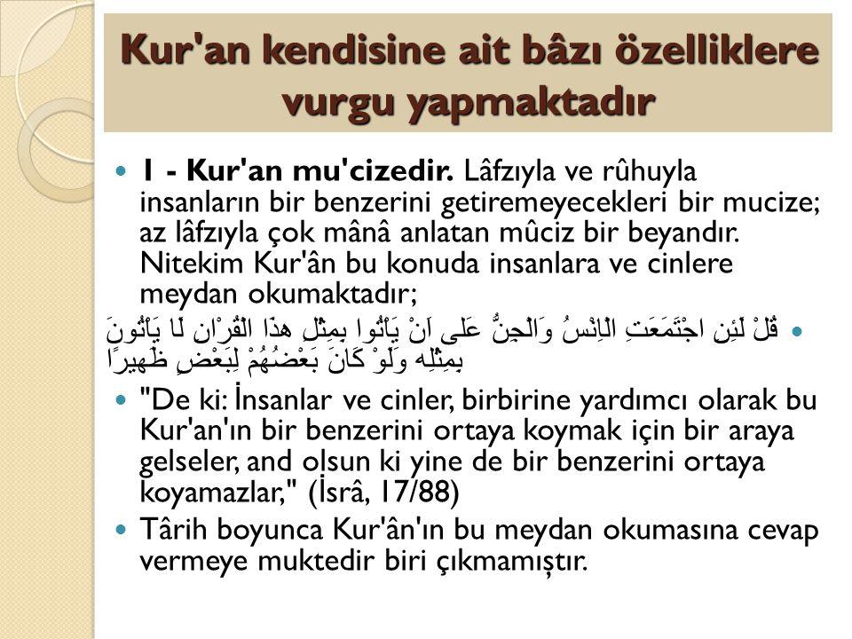 Kur'an kendisine ait bâzı özelliklere vurgu yapmaktadır 1 - Kur'an mu'cizedir. Lâfzıyla ve rûhuyla insanların bir benzerini getiremeyecekleri bir muci
