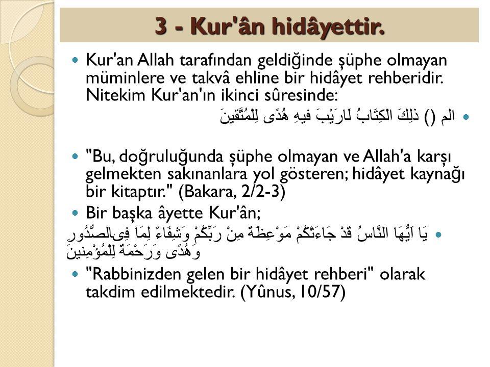 Kur'an Allah tarafından geldi ğ inde şüphe olmayan müminlere ve takvâ ehline bir hidâyet rehberidir. Nitekim Kur'an'ın ikinci sûresinde: الم () ذلِكَ
