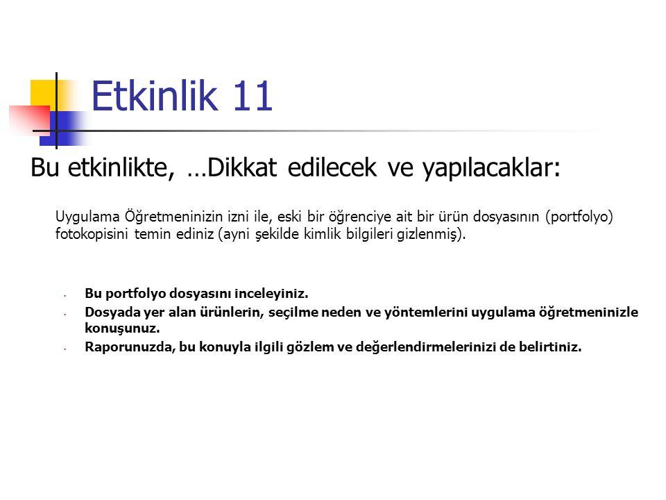 Etkinlik 11 Bu etkinlikte, …Dikkat edilecek ve yapılacaklar: Uygulama Öğretmeninizin izni ile, eski bir öğrenciye ait bir ürün dosyasının (portfolyo)