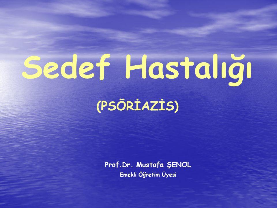 Prof.Dr. Mustafa ŞENOL Emekli Öğretim Üyesi Sedef Hastalığı (PSÖRİAZİS)
