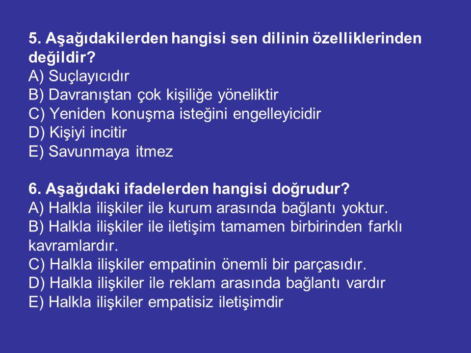 5. Aşağıdakilerden hangisi sen dilinin özelliklerinden değildir? A) Suçlayıcıdır B) Davranıştan çok kişiliğe yöneliktir C) Yeniden konuşma isteğini en
