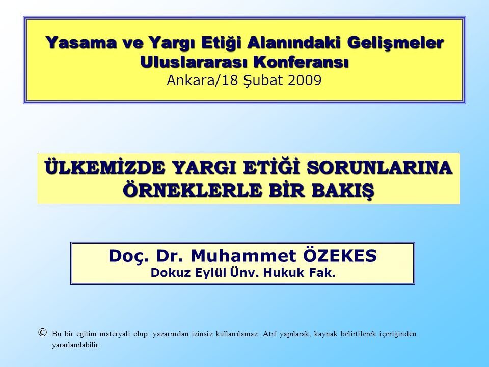 Yasama ve Yargı Etiği Alanındaki Gelişmeler Uluslararası Konferansı Yasama ve Yargı Etiği Alanındaki Gelişmeler Uluslararası Konferansı Ankara/18 Şubat 2009 Doç.