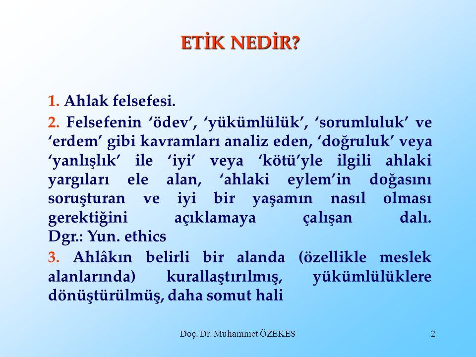 Doç. Dr. Muhammet ÖZEKES2 ETİK NEDİR. 1. Ahlak felsefesi.
