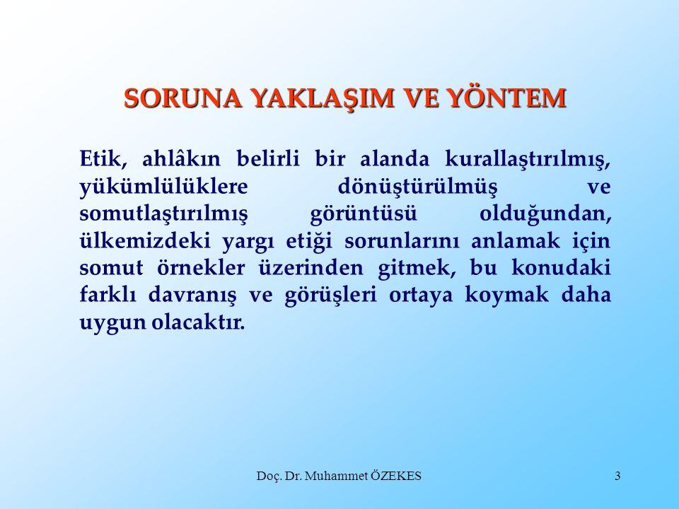Doç. Dr. Muhammet ÖZEKES3 SORUNA YAKLAŞIM VE YÖNTEM Etik, ahlâkın belirli bir alanda kurallaştırılmış, yükümlülüklere dönüştürülmüş ve somutlaştırılmı