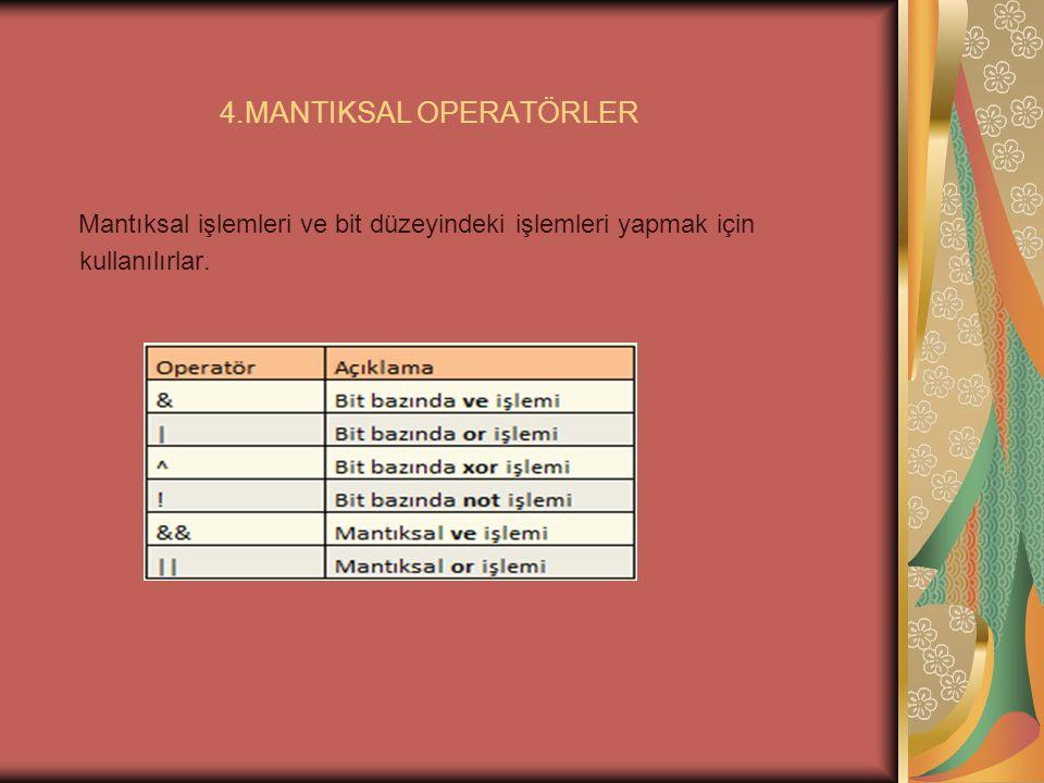 4.MANTIKSAL OPERATÖRLER Mantıksal işlemleri ve bit düzeyindeki işlemleri yapmak için kullanılırlar.