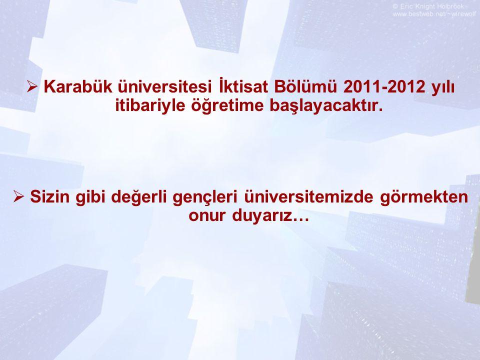  Karabük üniversitesi İktisat Bölümü 2011-2012 yılı itibariyle öğretime başlayacaktır.  Sizin gibi değerli gençleri üniversitemizde görmekten onur d