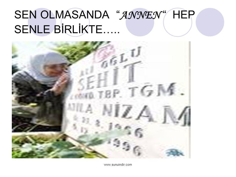 "www.sunuindir.com SEN OLMASANDA "" ANNEN "" HEP SENLE BİRLİKTE….."