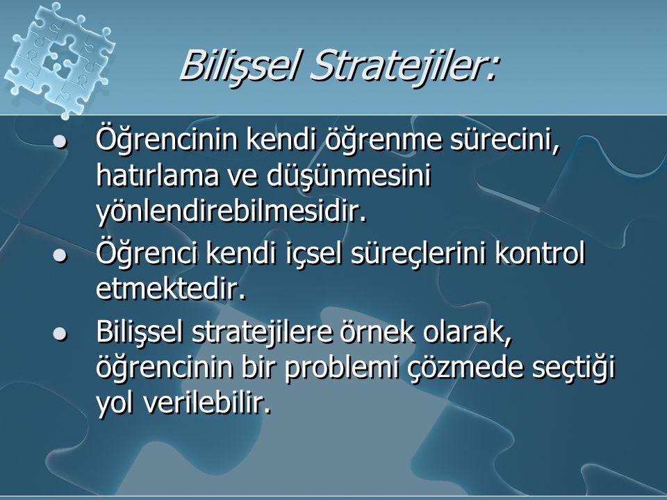 Bilişsel Stratejiler: Öğrencinin kendi öğrenme sürecini, hatırlama ve düşünmesini yönlendirebilmesidir. Öğrenci kendi içsel süreçlerini kontrol etmekt