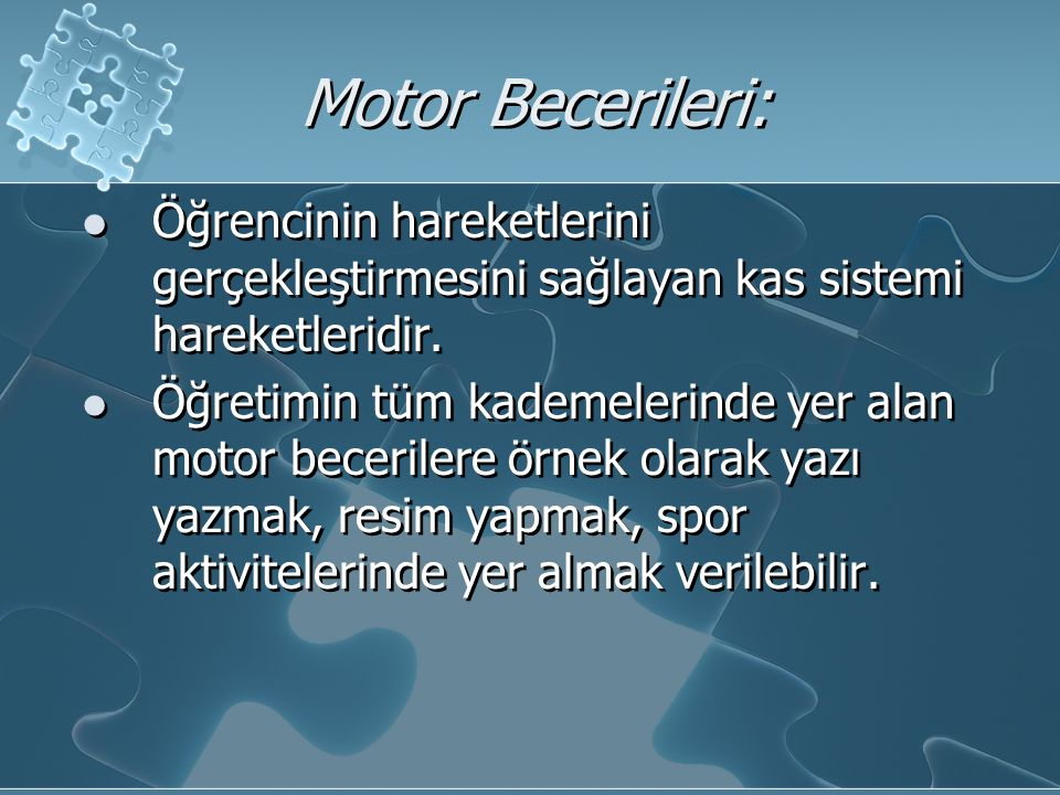 Motor Becerileri: Öğrencinin hareketlerini gerçekleştirmesini sağlayan kas sistemi hareketleridir. Öğretimin tüm kademelerinde yer alan motor becerile