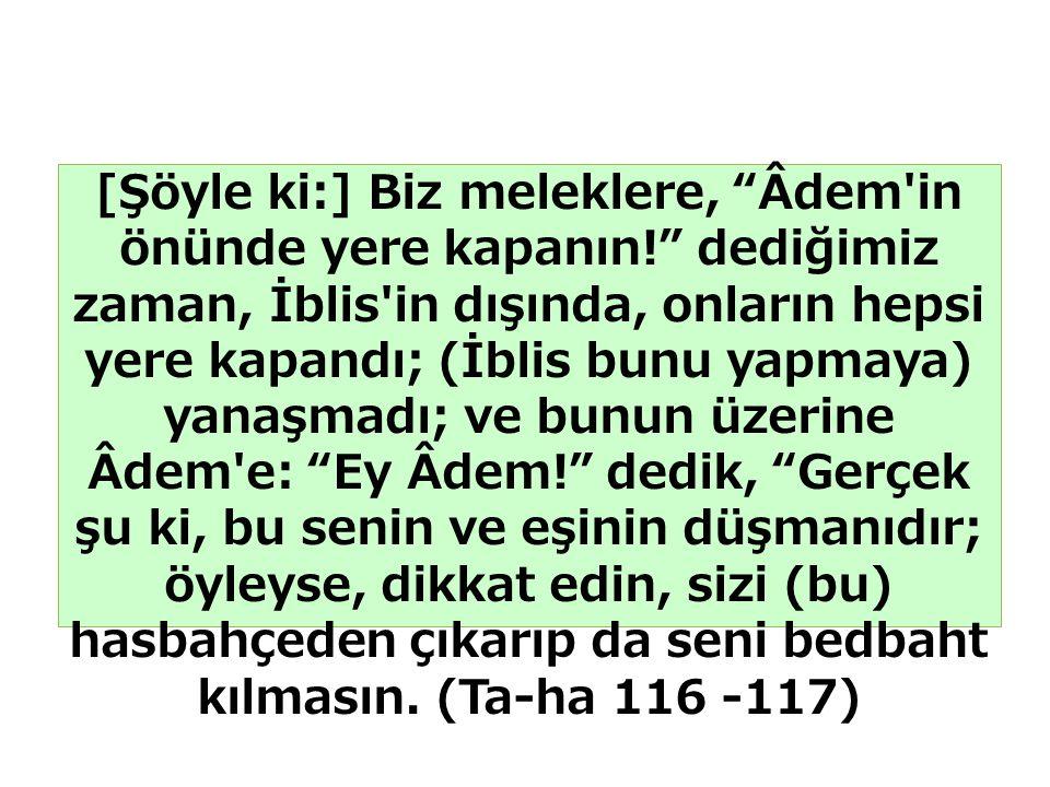 """[Şöyle ki:] Biz meleklere, """"Âdem'in önünde yere kapanın!"""" dediğimiz zaman, İblis'in dışında, onların hepsi yere kapandı; (İblis bunu yapmaya) yanaşmad"""