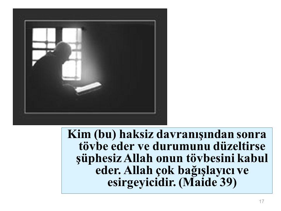 17 Kim (bu) haksiz davranışından sonra tövbe eder ve durumunu düzeltirse şüphesiz Allah onun tövbesini kabul eder. Allah çok bağışlayıcı ve esirgeyici