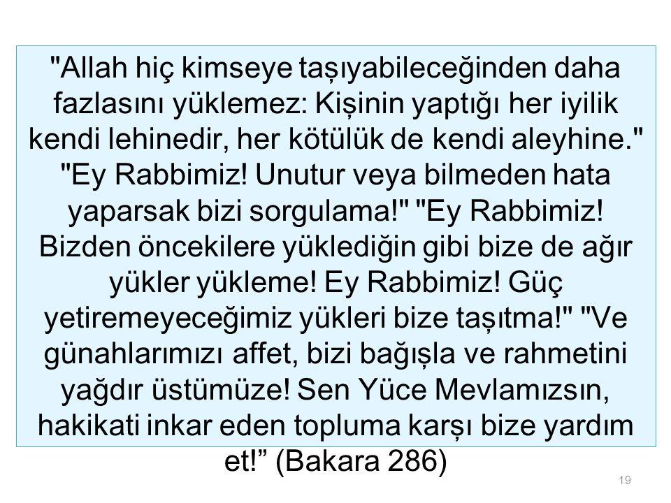 19 Allah hiç kimseye taşıyabileceğinden daha fazlasını yüklemez: Kişinin yaptığı her iyilik kendi lehinedir, her kötülük de kendi aleyhine. Ey Rabbimiz.