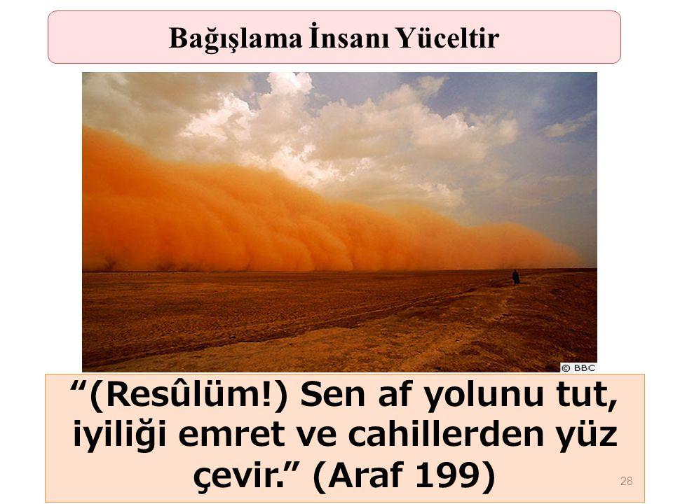 """28 """"(Resûlüm!) Sen af yolunu tut, iyiliği emret ve cahillerden yüz çevir."""" (Araf 199) Bağışlama İnsanı Yüceltir"""