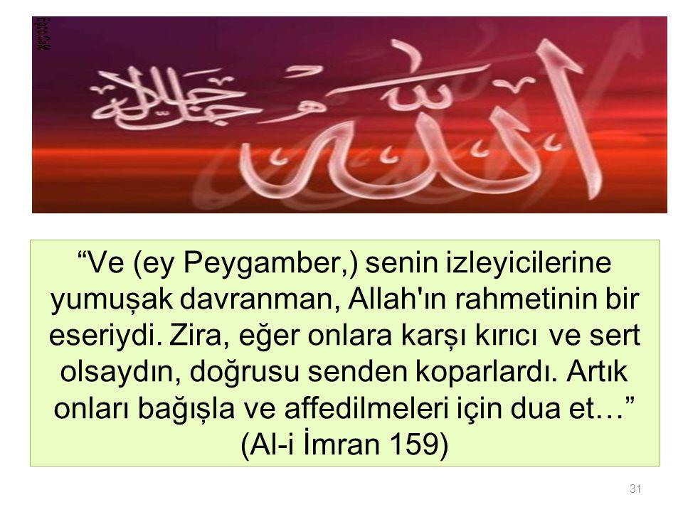 """31 """"Ve (ey Peygamber,) senin izleyicilerine yumuşak davranman, Allah'ın rahmetinin bir eseriydi. Zira, eğer onlara karşı kırıcı ve sert olsaydın, doğr"""