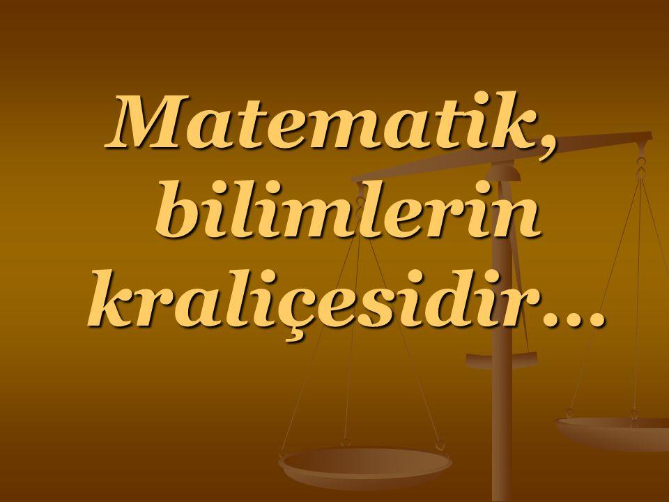 Matematik, bilimlerin kraliçesidir…
