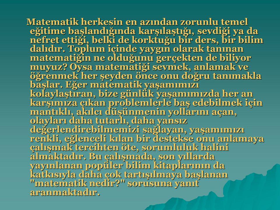Bir filozofumuz, Türkiye'nin geri kalmışlığının nedeni yeterince iyi matematikçilerin olmayışındandır. diyor… Çünkü matematik rasyonel düşünmeyi öğretir.