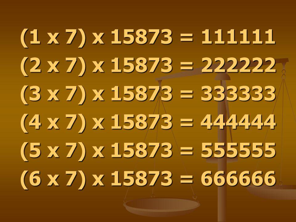 (1 x 7) x 15873 = 111111 (2 x 7) x 15873 = 222222 (3 x 7) x 15873 = 333333 (4 x 7) x 15873 = 444444 (5 x 7) x 15873 = 555555 (6 x 7) x 15873 = 666666