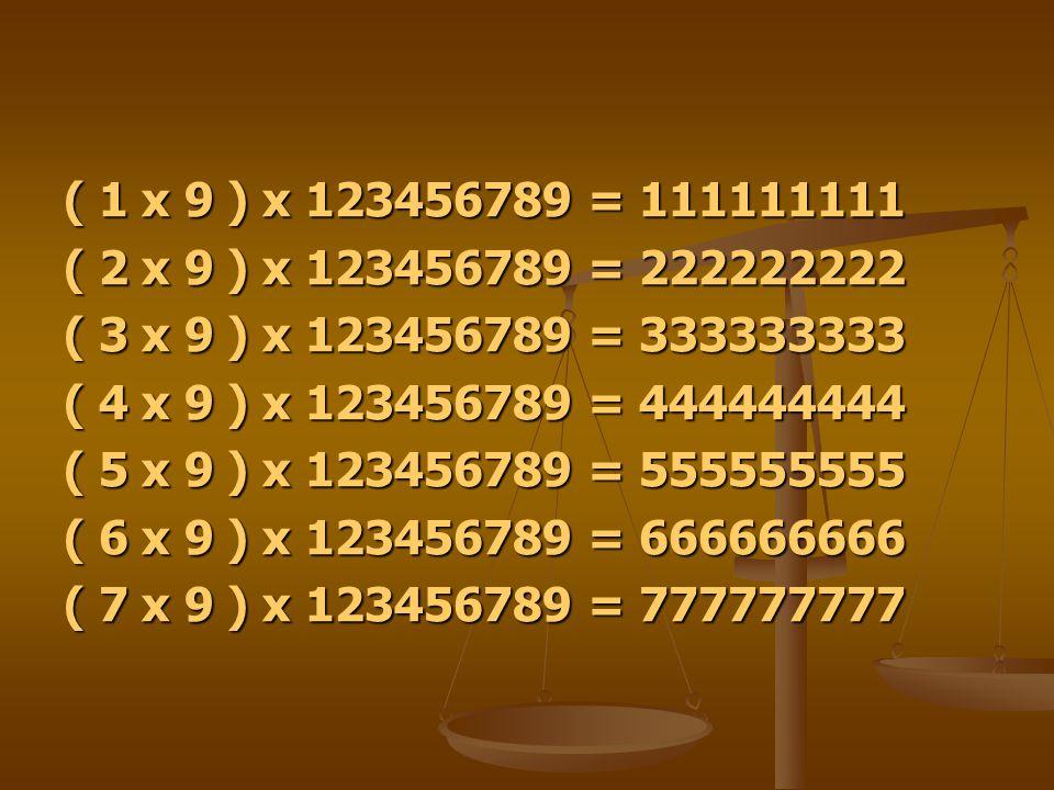 ( 1 x 9 ) x 123456789 = 111111111 ( 2 x 9 ) x 123456789 = 222222222 ( 3 x 9 ) x 123456789 = 333333333 ( 4 x 9 ) x 123456789 = 444444444 ( 5 x 9 ) x 12