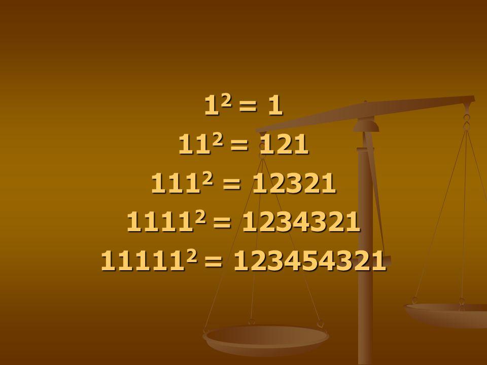 1 2 = 1 11 2 = 121 111 2 = 12321 1111 2 = 1234321 11111 2 = 123454321