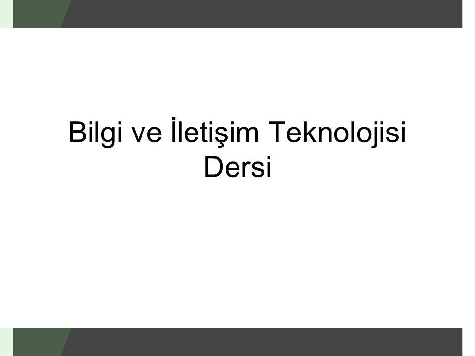 Bilgi ve İletişim Teknolojisi Dersi
