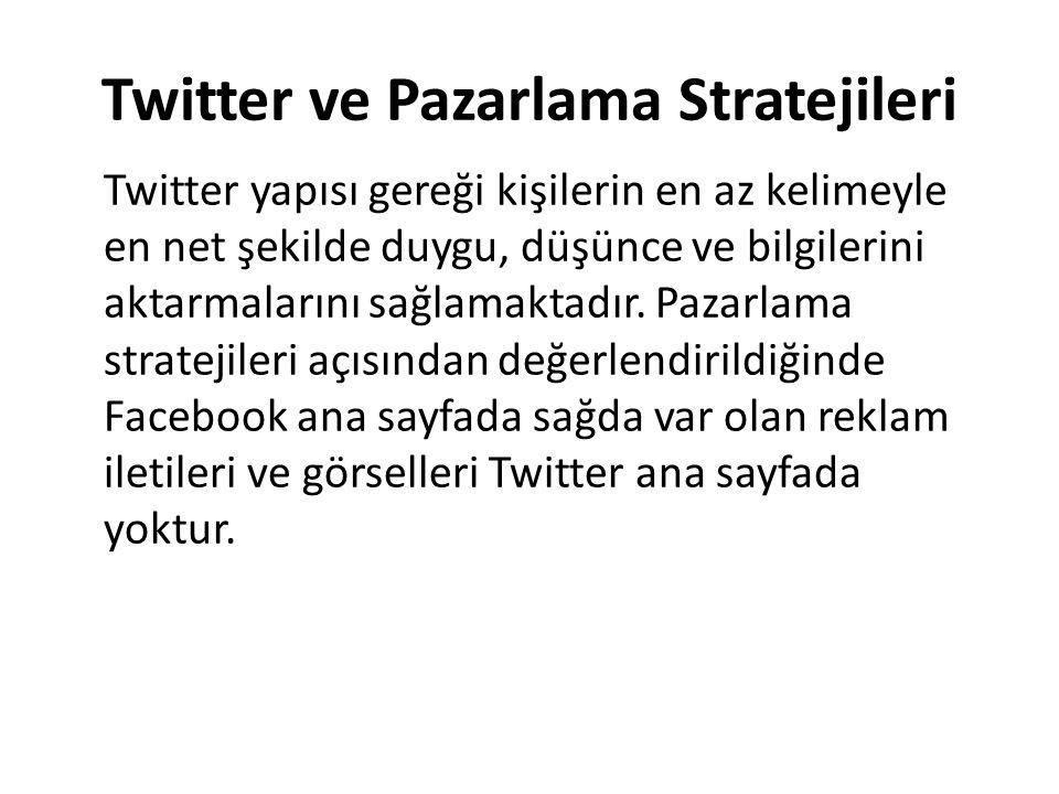 Twitter ve Pazarlama Stratejileri Twitter yapısı gereği kişilerin en az kelimeyle en net şekilde duygu, düşünce ve bilgilerini aktarmalarını sağlamaktadır.