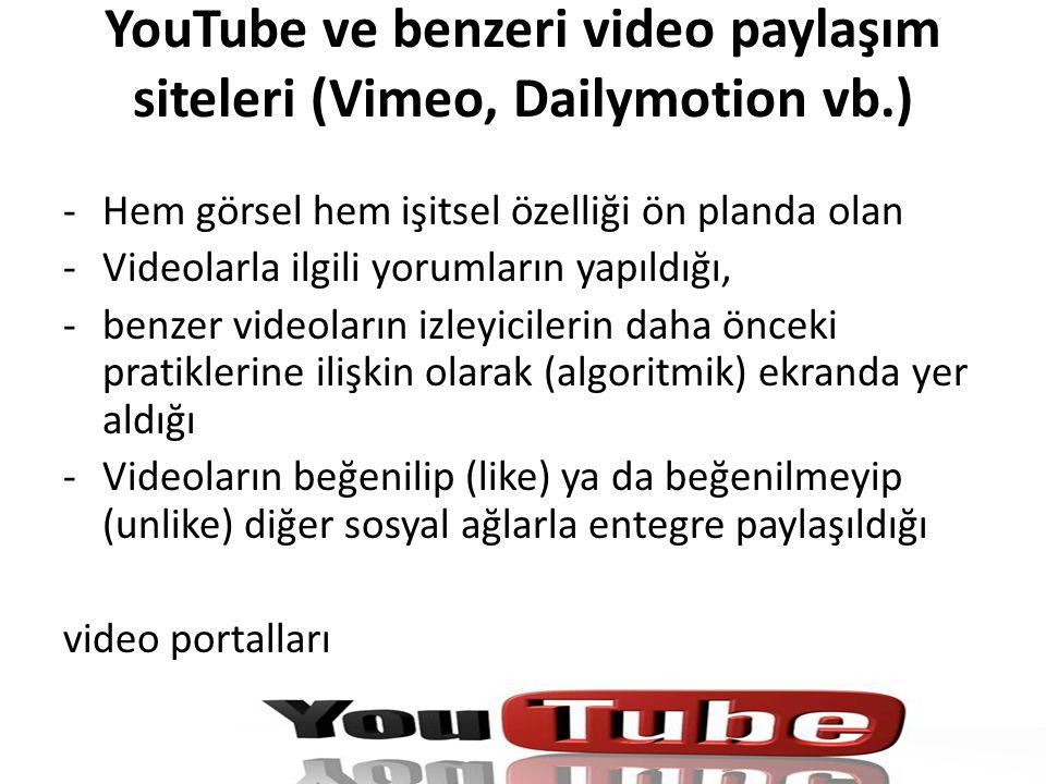 YouTube ve benzeri video paylaşım siteleri (Vimeo, Dailymotion vb.) -Hem görsel hem işitsel özelliği ön planda olan -Videolarla ilgili yorumların yapı
