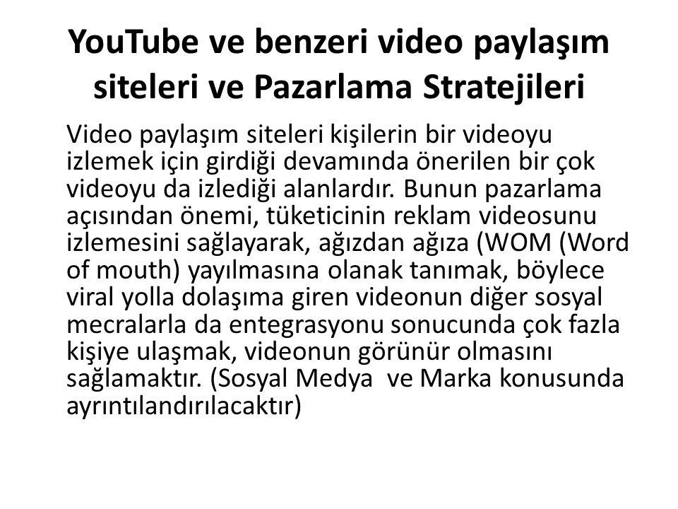 YouTube ve benzeri video paylaşım siteleri ve Pazarlama Stratejileri Video paylaşım siteleri kişilerin bir videoyu izlemek için girdiği devamında önerilen bir çok videoyu da izlediği alanlardır.