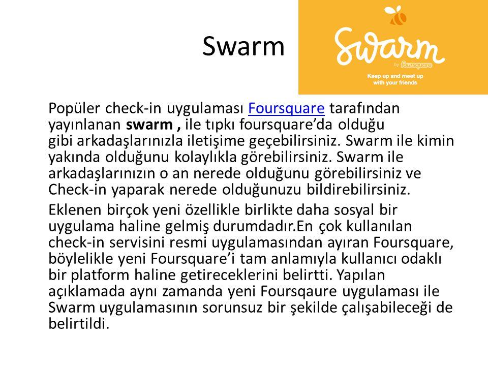 Swarm Popüler check-in uygulaması Foursquare tarafından yayınlanan swarm, ile tıpkı foursquare'da olduğu gibi arkadaşlarınızla iletişime geçebilirsiniz.