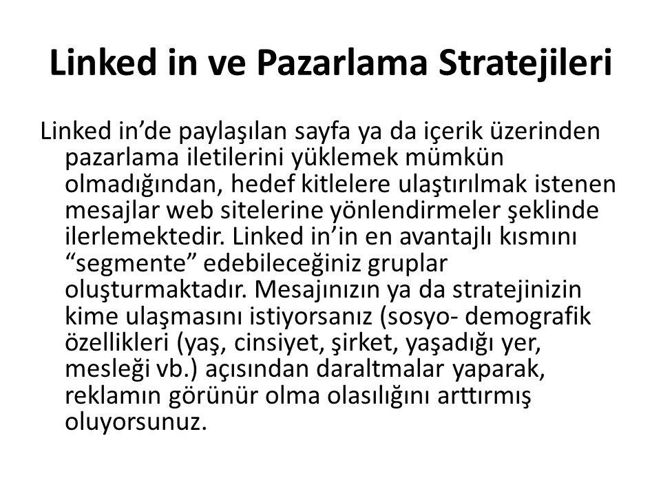 Linked in ve Pazarlama Stratejileri Linked in'de paylaşılan sayfa ya da içerik üzerinden pazarlama iletilerini yüklemek mümkün olmadığından, hedef kit