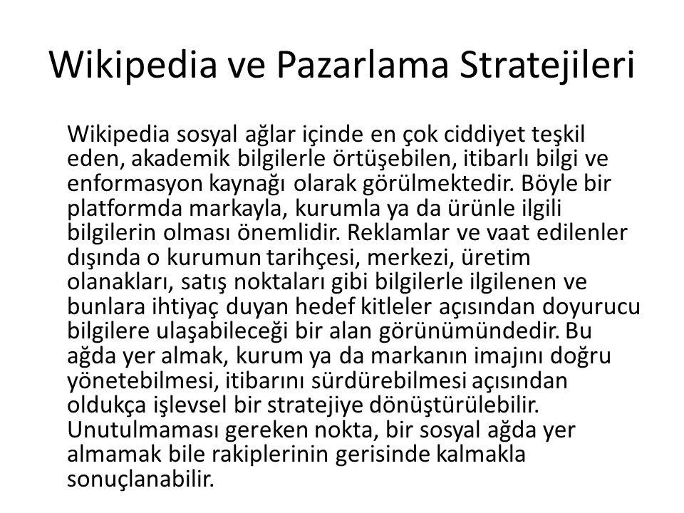 Wikipedia ve Pazarlama Stratejileri Wikipedia sosyal ağlar içinde en çok ciddiyet teşkil eden, akademik bilgilerle örtüşebilen, itibarlı bilgi ve enformasyon kaynağı olarak görülmektedir.